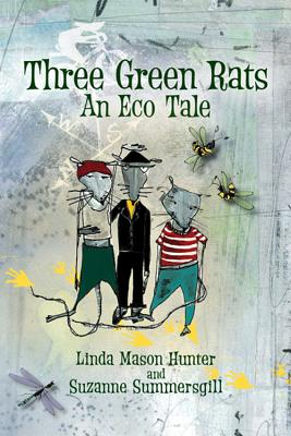 Three Green Rats: An Eco Tale - Hunter, Linda Mason
