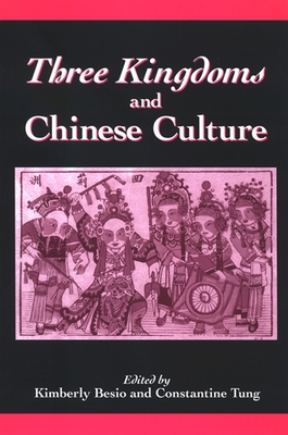 Three Kingdoms and Chinese Culture - Besio, Kimberly (Editor), and Tung, Constantine (Editor)