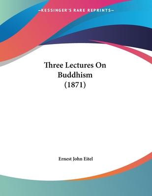 Three Lectures on Buddhism (1871) - Eitel, Ernest John