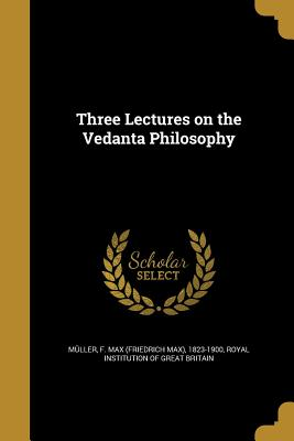 Three Lectures on the Vedanta Philosophy - Muller, F Max (Friedrich Max) 1823-19 (Creator), and Royal Institution of Great Britain (Creator)