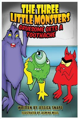 Three Little Monsters in: Gruesome Gets a Toothache - Snape, Jessica