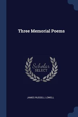 Three Memorial Poems - Lowell, James Russell