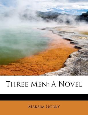Three Men - Gorky, Maksim
