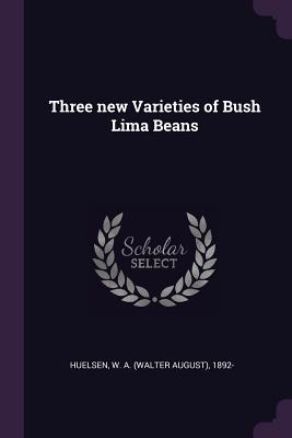 Three New Varieties of Bush Lima Beans - Huelsen, W a 1892-