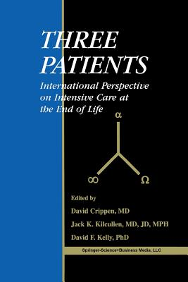 Three Patients: International Perspective on Intensive Care at the End of Life - Crippen, David W (Editor), and Kilcullen, Jack K (Editor), and Kelly, David F (Editor)