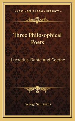 Three philosophical poets : Lucretius, Dante, and Goethe - Santayana, George