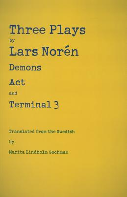 Three Plays: Demons, Act, and Terminal 3 - Noren, Lars, and Gochman, Marita Lindholm (Translated by)