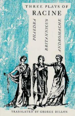 Three Plays of Racine: Phaedra, Andromache, and Brittanicus - Racine, Jean Baptiste