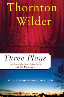 Three Plays: Our Town, the Skin of Our Teeth, and the Matchmaker - Wilder, Thornton