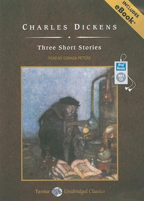 Three Short Stories - Dickens, Charles, and Peters, Donada (Narrator)