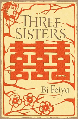 Three Sisters - Feiyu, Bi, and Goldblatt, Howard (Translated by), and Lin, Sylvia Li (Translated by)