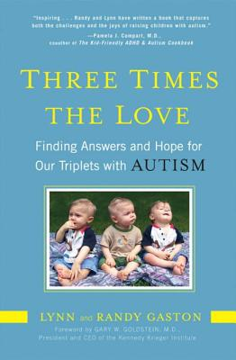 Three Times the Love: Finding Answers and Hope for Our Triplets with Autism - Gaston, Lynn, and Gaston, Randy