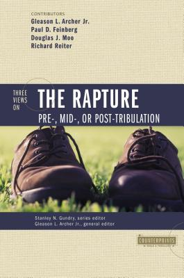 Three Views on the Rapture: Pre; Mid; Or Post-Tribulation - Gundry, Stanley N (Editor), and Archer Jr, Gleason L (Editor), and Feinberg, Paul D (Contributions by)