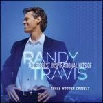 Three Wooden Crosses: The Biggest Inspirational Hits of Randy Travis