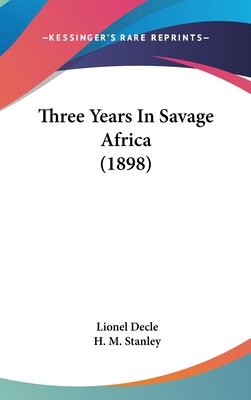 Three Years in Savage Africa (1898) - Decle, Lionel, and Stanley, H M (Introduction by)
