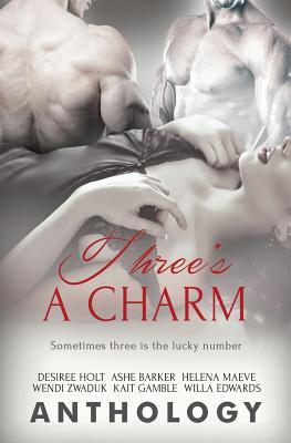 Three's a Charm - Holt, Desiree, and Barker, Ashe, and Maeve, Helena