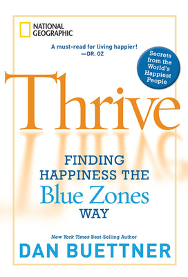 Thrive: Finding Happiness the Blue Zones Way - Buettner, Dan