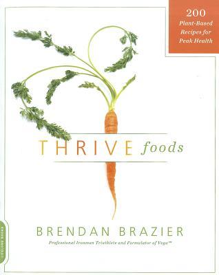 Thrive Foods: 200 Plant-Based Recipes for Peak Health - Brazier, Brendan