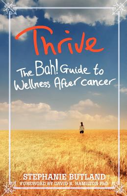 Thrive: The Bah! Guide to Wellness After cancer - Butland, Stephanie
