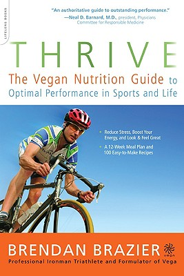 Thrive: The Vegan Nutrition Guide to Optimal Performance in Sports and Life - Brazier, Brendan