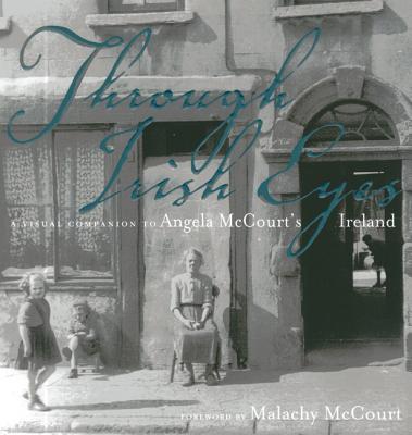 Through Irish Eyes: A Visual Companion to Angela McCourt's Ireland - McCourt, Malachy
