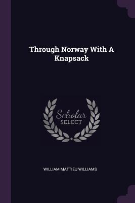 Through Norway with a Knapsack - Williams, William Mattieu