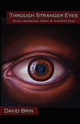 Through Stranger Eyes: Reviews, Introductions, Tributes & Iconoclastic Essays - Brin, David