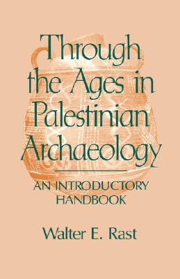 Through the Ages in Palestinian Archaeology - Rast, Walter E