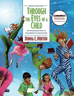 Through the Eyes of a Child: An Introduction to Children's Literature - Norton, Donna E, and Norton, Saundra