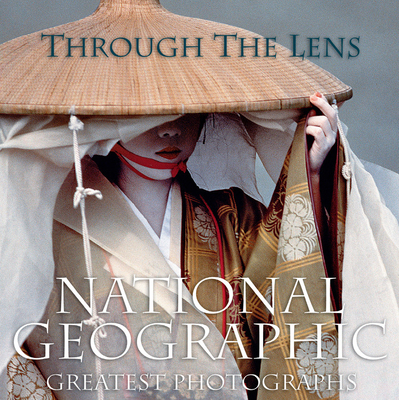 Through the Lens: National Geographic's Greatest Photographs - Bendavid Val, Leah (Editor)