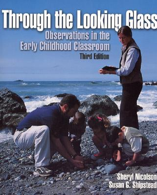 Through the Looking Glass: Observations in the Early Childhood Classroom - Nicolson, Sheryl A, and Shipstead, Susan G