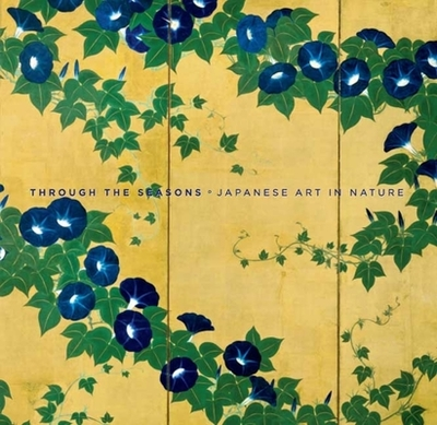 Through the Seasons: Japanese Art in Nature - Murase, Miyeko