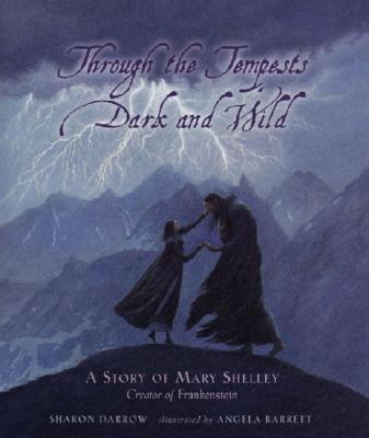Through the Tempests Dark and Wild: A Story of Mary Shelley, Creator of Frankenstein - Darrow, Sharon