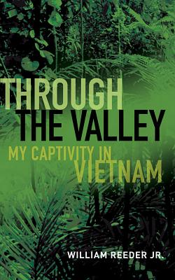 Through the Valley: My Captivity in Vietnam - Reeder Jr, William