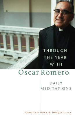 Through the Year with Oscar Romero: Daily Meditations - Hodgson, Irene B (Translated by)