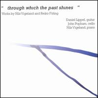 ...Through Which the past shines...: Works by Nils Vigeland and Reiko Füting - Daniel Lippel (guitar); John Popham (cello); Nils Vigeland (piano)