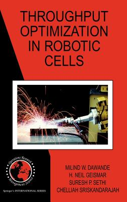 Throughput Optimization in Robotic Cells - Dawande, Milind W, and Geismar, H Neil, and Sethi, Suresh P