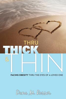 Thru Thick & Thin - Rosser, Dana M