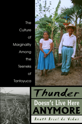 Thunder Doesn't Live Here Anymore: The Culture of Marginality Among the Teeneks of Tantoyuca - Vidas, Anath Ariel de