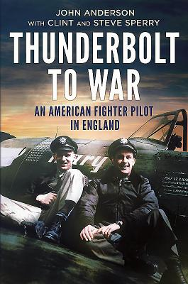 Thunderbolt to War: An American Fighter Pilot in England - Anderson, John