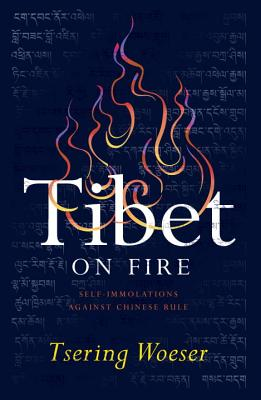 Tibet on Fire: Self-Immolations Against Chinese Rule - Woeser, Tsering, and Carrico, Kevin (Translated by)