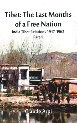 Tibet: The Last Months of a Free Nation India Tibet Relations (1947-1962): Part 1 - Arpi, Claude