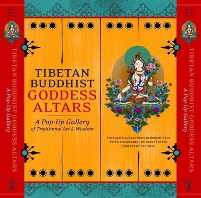Tibetan Buddhist Goddess Altars: A Pop-Up Gallery of Traditional Art and Wisdom - Foster, Bruce, and Wise, Tad (From an idea by)