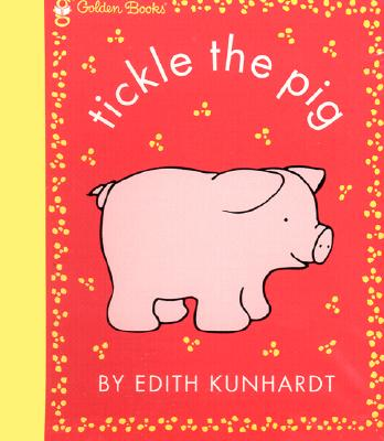 Tickle the Pig - Kunhardt, Edith