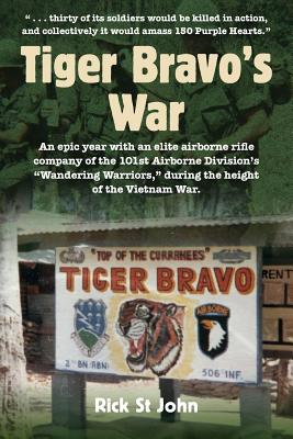 Tiger Bravo's War: An epic year with an elite airborne rifle company of the 101st Airborne Division's Wandering Warriors, during the height of the Vietnam War - St John, Rick