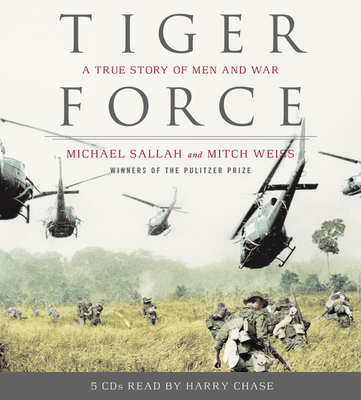 Tiger Force: A True Story of Men and War - Weiss, Mitch, and Sallah, Michael, and Chase, Harry (Read by)