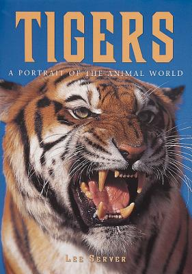 Tigers: A Portrait of the Animal World - Server, Lee