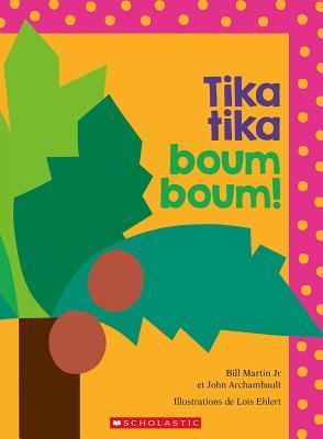 Tika Tika Boum Boum! - Martin Jr, Bill, and Archambault, John, and Elhert, Lois (Illustrator)
