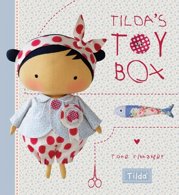 Tilda's Toybox: Sewing Patterns for Soft Toys and More from the Magical World of Tilda - Finnanger, Tone