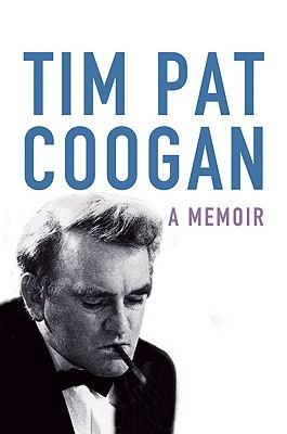 Tim Pat Coogan: A Memoir - Coogan, Tim Pat